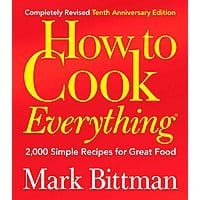 How to Cook Everything (Completely Revised 10th Anniversary Edition): 2,000 Simple Recipes for Great Food by Mark Bittman - Kindle eBook - $2.99