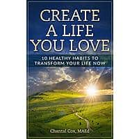 Create a Life You Love: 10 Healthy Habits to Transform Your Life Now Kindle $0.00 Image