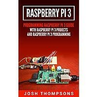 Raspberry Pi 3: New Users Programming Raspberry Pi 3 Guide Kindle Edition Free Image