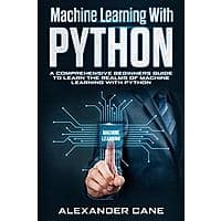 Machine Learning With Python : A Comprehensive Beginners Guide to Learn the Realms of Machine Learning with Python Kindle edition Free on Amazon Image