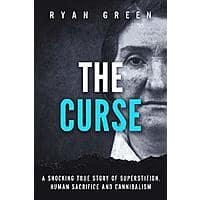 The Curse: A Shocking True Story of Superstition, Human Sacrifice and Cannibalism (True Crime) [Kindle Edition] FREE Image
