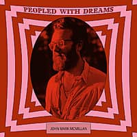 John Mark McMillan - Peopled with Dreams (Christian Indie) Free Image