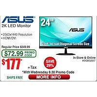 "ASUS VX24AH Black 23.8""2560 x 1440 (2K) IPS Frameless LED Monitor $  177 (w/emailed code) 27"" VZ27AQ $  298 or less"