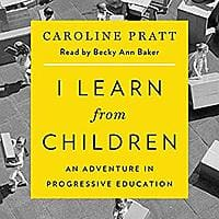 I Learn from Children: An Adventure in Progressive Education & many more Audible Audiobooks for FREE Image