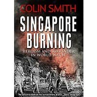 Singapore Burning: Heroism and Surrender in World War II [Kindle Edition] Free ~ Amazon Image