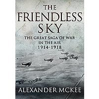 The Friendless Sky: The Great Saga of War in the Air, 1914-1918 [Kindle Edition] Free ~ Amazon Image