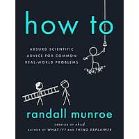 How To: Absurd Scientific Advice for Common Real-World Problems (Kindle eBook) $2