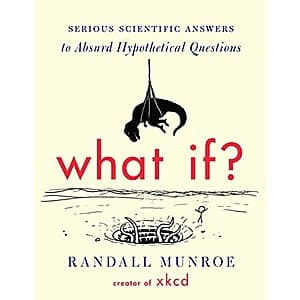 What If?: Serious Scientific Answers to Absurd Hypothetical Questions [Kindle Edition] $2.99 ~ Amazon