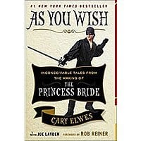 Princess Bride Book - As You Wish: Inconceivable Tales from the Making of The Princess Bride - Caey Elwes - Kindle edition - $  1.99 Amazon