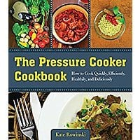 The Pressure Cooker Cookbook: How to Cook Quickly, Efficiently, Healthily, and Deliciously Kindle Edition for $  2