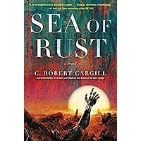 Sea of Rust: A Novel by C. Robert Cargill. Kindle Edition $  1.99