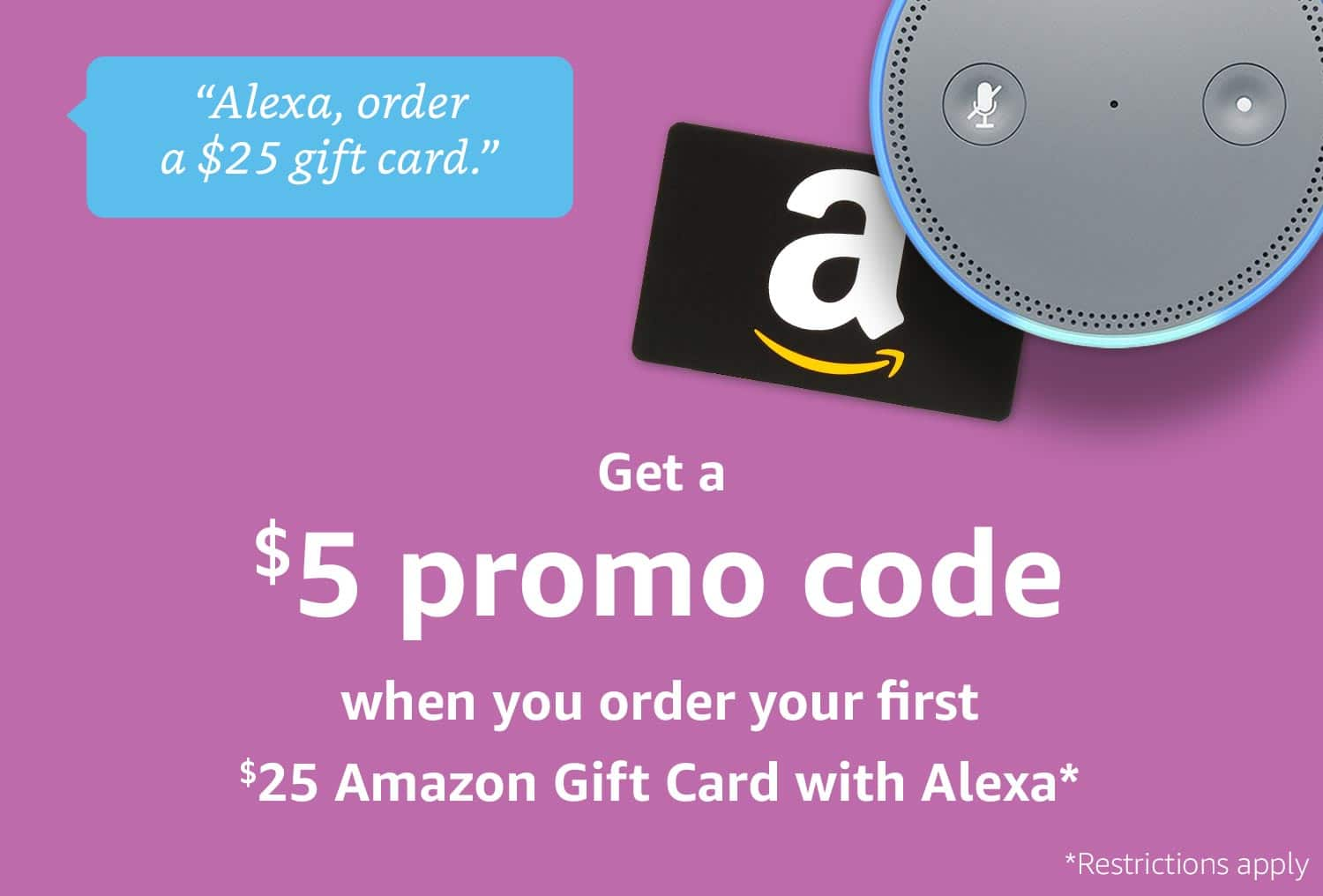 Get a $5 promo code when you order your first $25 Amazon Gift Card with Alexa*