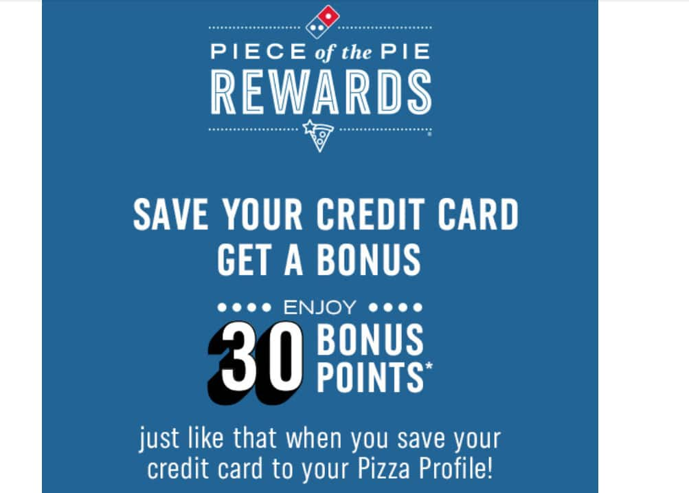 30 FREE Bonus Points  for adding credit card to Dominos profile (YMMV)
