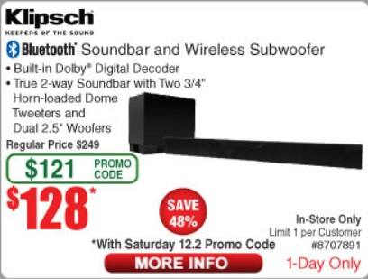 Klipsch R-4B sound bar $128  Fry's one day, In-store only, using -$121 promo code.