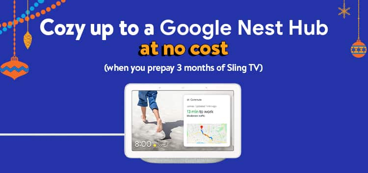 Free Google Nest Hub when you prepay 3 months of Sling TV