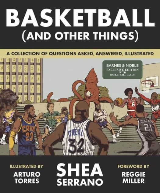 Basketball (and Other Things): A Collection of Questions Asked, Answered, Illustrated by Shea Serrano - $13.38 Amazon