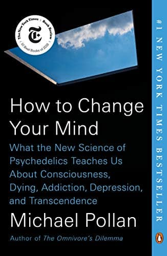 How to Change Your Mind: What the New Science of Psychedelics Teaches Us About Consciousness, Dying, Addiction, Depression, and Transcendence (Kindle eBook) $1.99