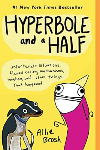 Hyperbole and a Half: Unfortunate Situations, Flawed Coping Mechanisms, Mayhem, and Other Things That Happened Kindle Edition $2.99