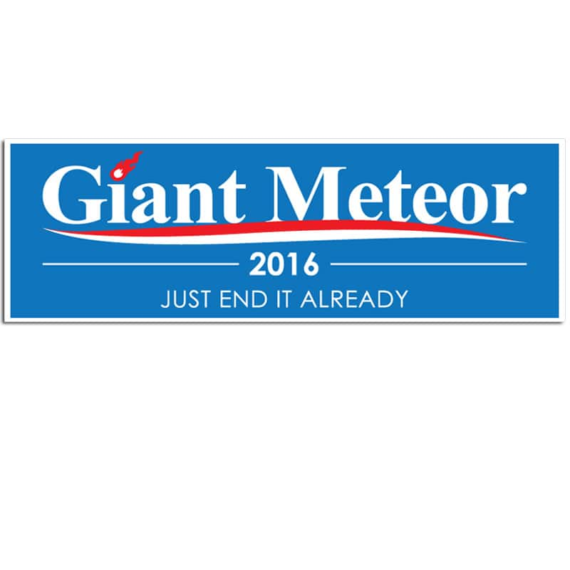 """Giant Meteor 2016: Just End It Already 11""""x3.75"""" Bumper Sticker 1 for $3 or 2 for $5 + Free Shipping"""