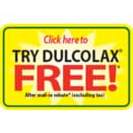 TRY ME FREE up to $10 a/MIR! Dulcolax or DulcoEase up to $10 on select sizes valid 7/26-8/3 ONLY