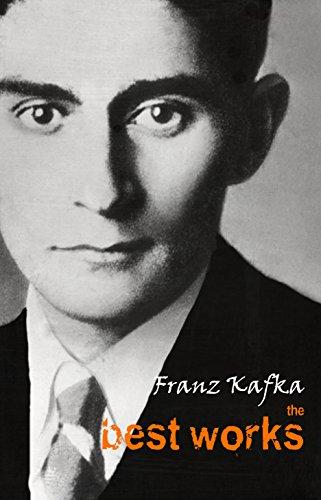 Franz Kafka Best Works (all the novels, the greatest short stories and novellas)
