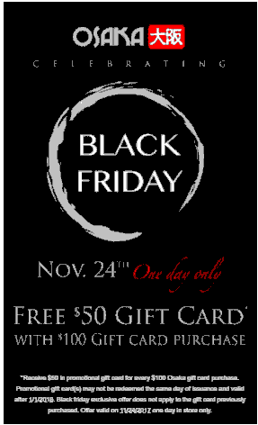 Osaka - Buy $100 gift card and get $50 free gift card-Offer valid on 11/24/2017 one day in store only