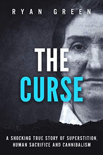 The Curse: A Shocking True Story of Superstition, Human Sacrifice and Cannibalism (True Crime) [Kindle Edition] FREE