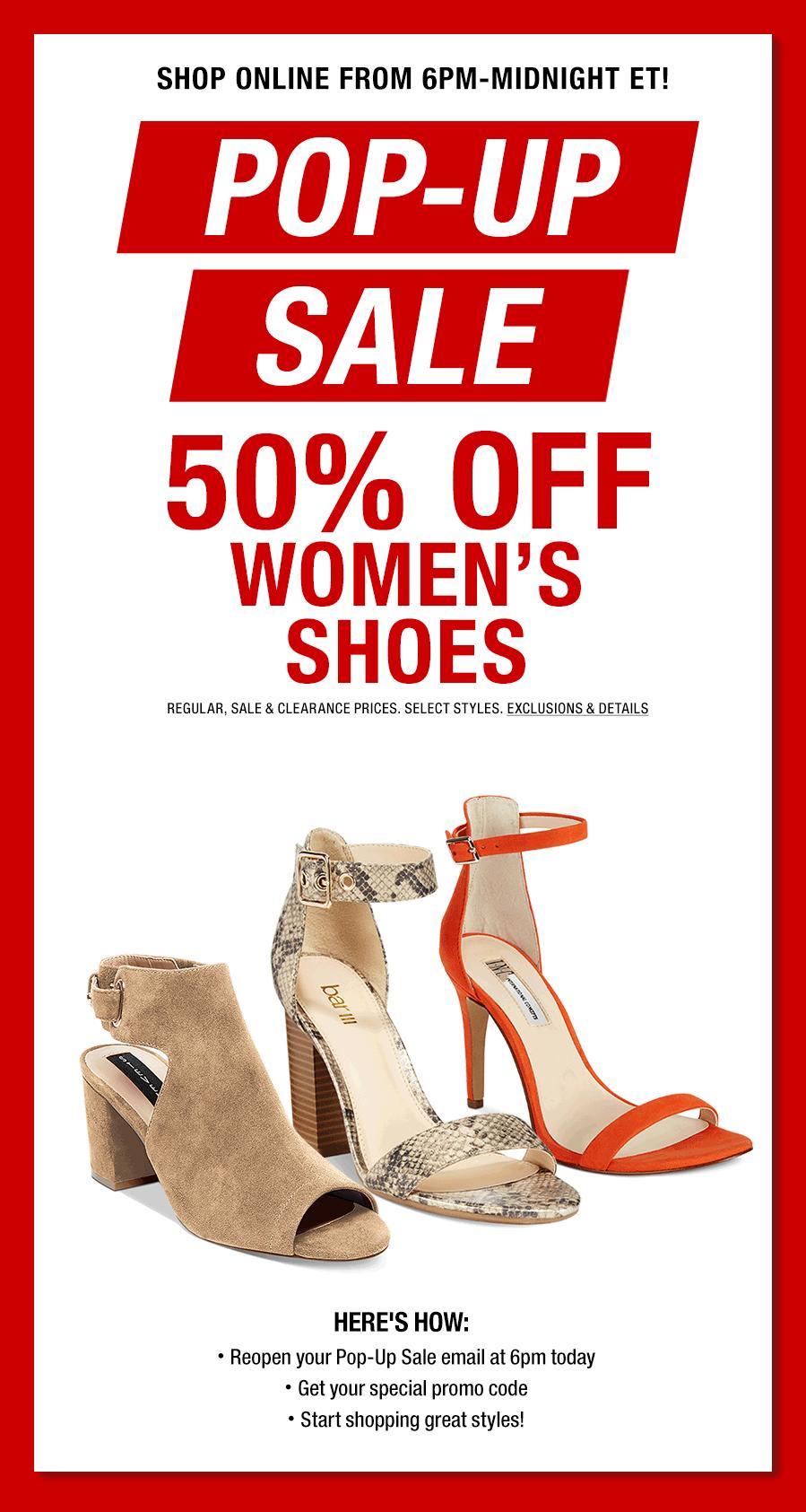 50% off women's shoes 6PM-midnight ET tonight @MACYS.com.YMMV