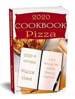 2020 Cookbook PIZZA 100+ RECIPES: Pizza Time Let's Bring the Whole Family Together $1 Kindle cookbook