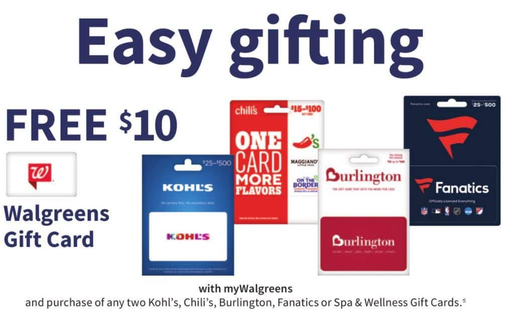 Free $10 walgreens gift card when you purchase any two Kohl's, Chili's, Burlington, Fanatics or Spa & Wellness Gift Cards - In Store only $30