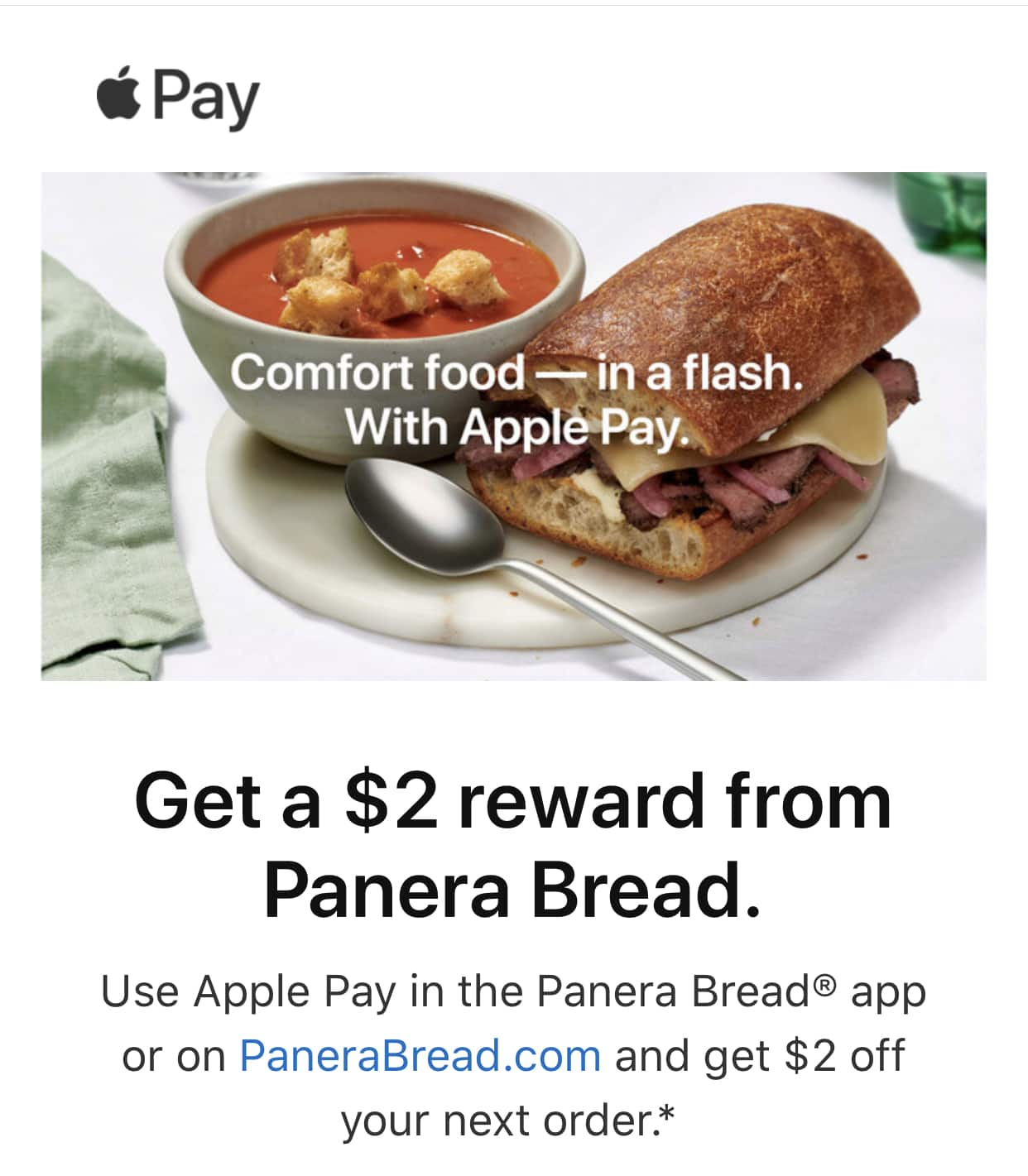 Use Apple Pay in the Panera Bread® app or on PaneraBread.com and get $2 off your next order ymmv