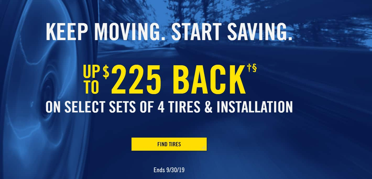 Goodyear Tire Mail-In Rebate  Up to $200 back on purchase of Select 4 tires with Goodyear Credit card