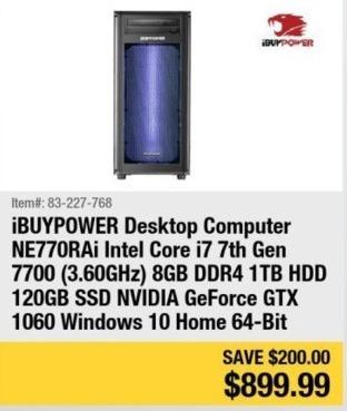 Newegg Black Friday: iBuypower NE770RAi Desktop PC , Intel i7 7th Gen 7700, 8GB DDR4, 120 SSD, 1TB HDD, Nvidia GeForce GTX 1060 Windows 10 Home 64-Bit for $899.99