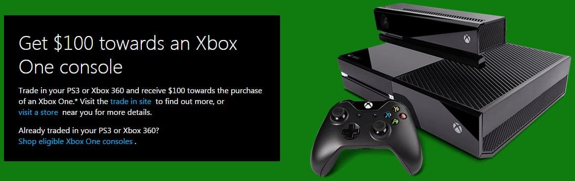 $100 trade in towards Xbox One if you trade in an Xbox 360 or PS3