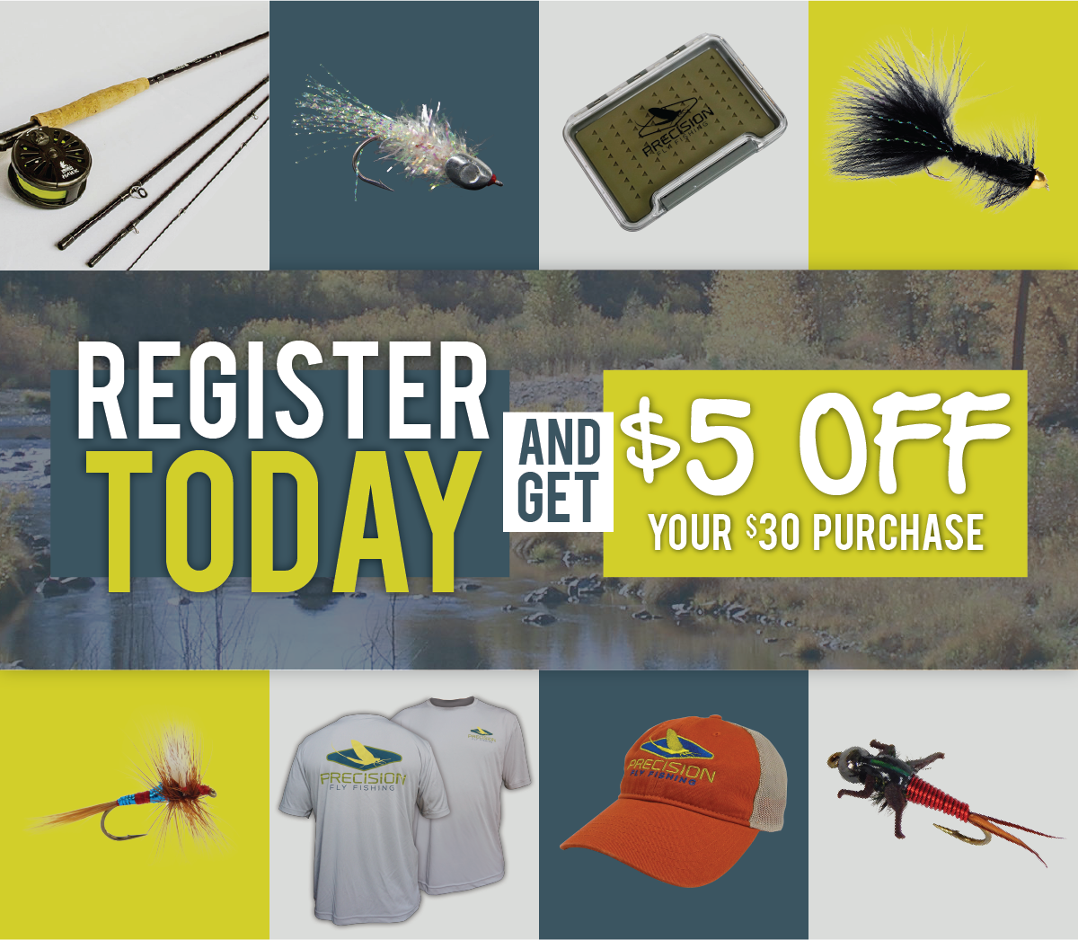 Precision Fly Fishing - Flies - Apparel - Gear - Register to get a $5 off $30 Purchase!!!