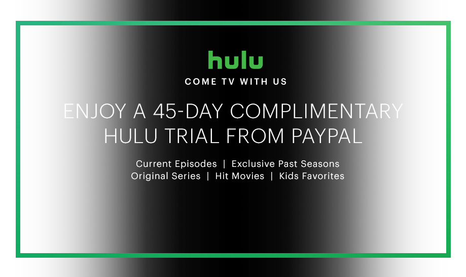 45-Day complimentary Hulu trial (limited commercials plan) from PayPal for new and eligible returning customers