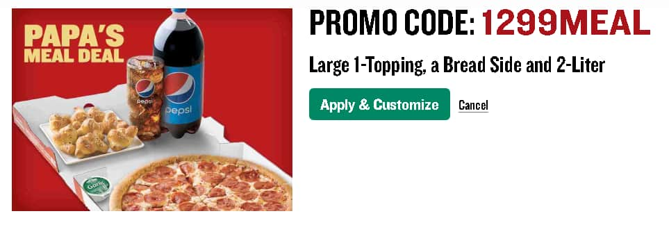 Papa John's Meal Deal: Large 1-Topping Pizza, Breadsticks Side Order & 2-Liter Beverage for $12.99, using promo code: 1299MEAL - YMMV