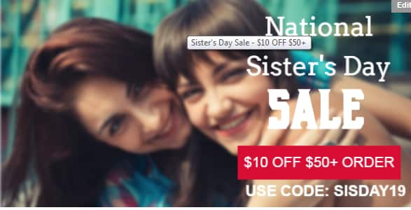 Limited Time Available   $10 OFF $50+ Order   National Sister's Day Special