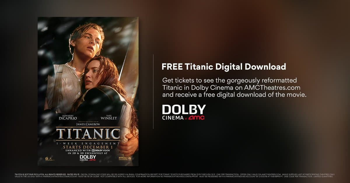 Free Digital Copy of Titanic when you buy a ticket to see the movie in Dolby Cinema or Dolby 3D @ AMCTheatres.com