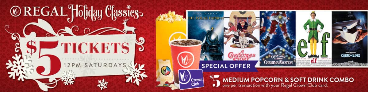 $5 Holiday Classics @ Regal Cinemas - The Polar Express, A Christmas Story, National Lampoon's Christmas Vacation, Elf, & Gremlins. Plus $5 popcorn & soft drink combo.