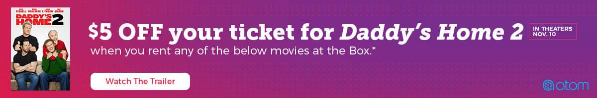$5 off Daddy's Home 2 Movie Ticket via Atom Tickets when you rent select movies from Redbox.