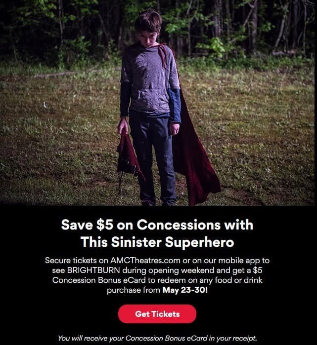AMCTheatres.com - Buy Brightburn Opening Weekend Movie Ticket (May 23‑30), Get a $5 Concession Bonus eCard
