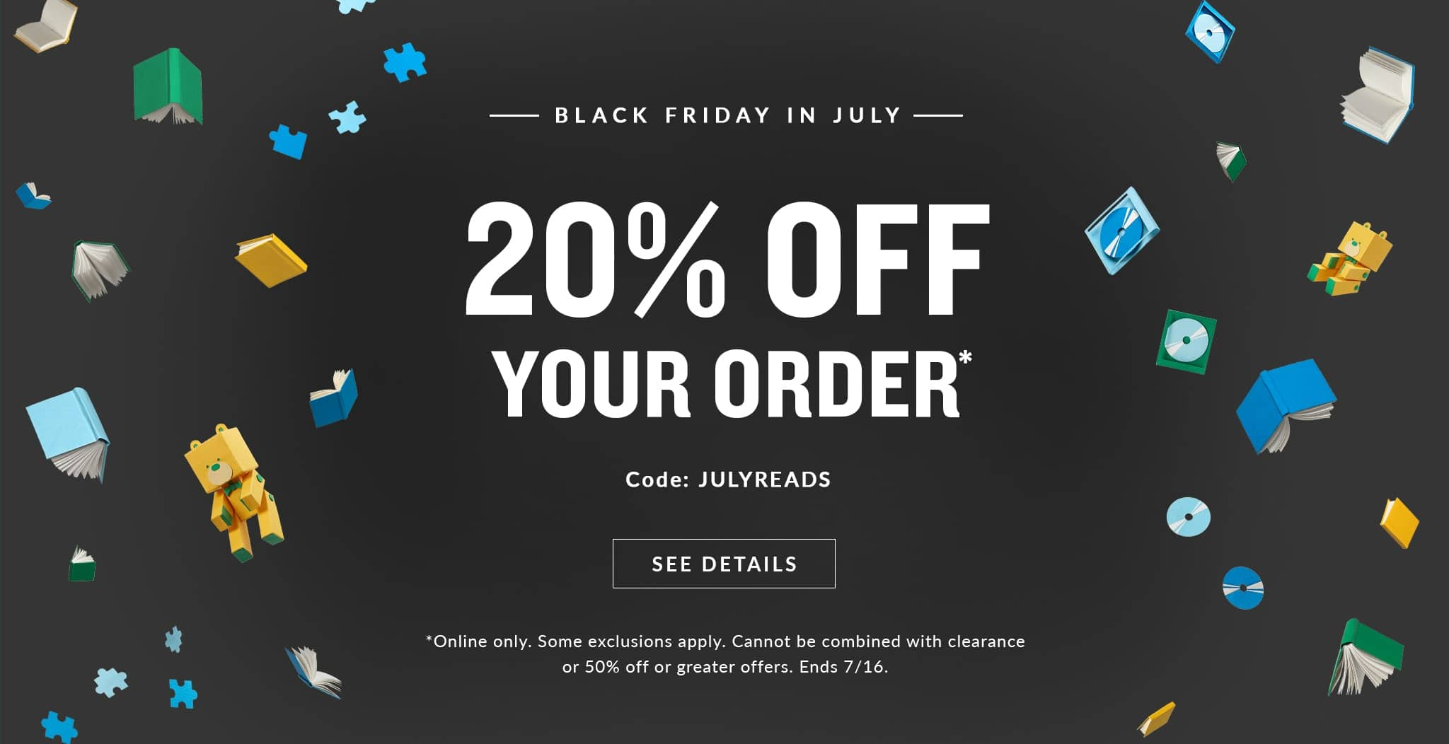 Barnes & Noble 20% Off Coupon (Expires July 16, 2019). Black Friday in July Sale.