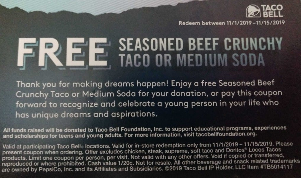 Donate to the Taco Bell Foundation: Round up your food purchase price total to the nearest dollar, Get a coupon for a free crunchy taco or medium soda. YMMV