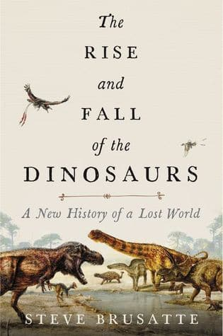 The Rise and Fall of the Dinosaurs: A New History of a Lost World - Kindle Edition $2.99