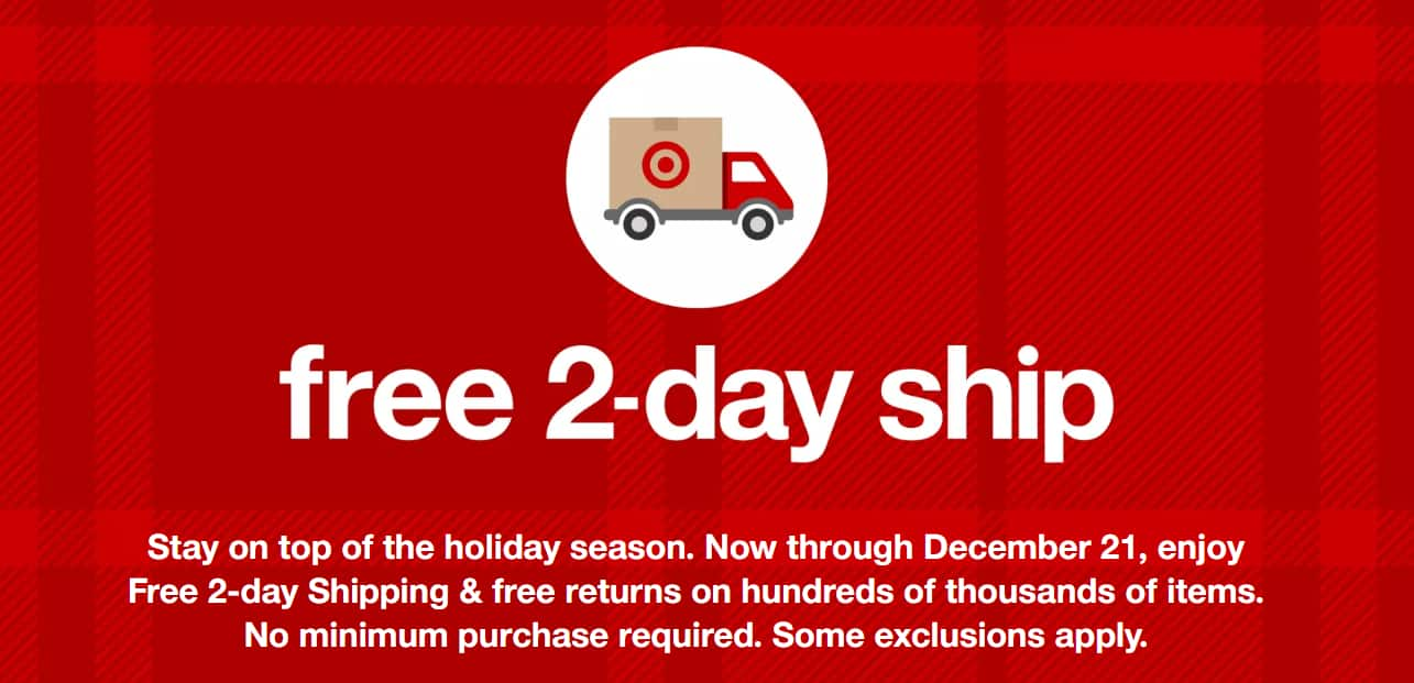 Target: Free 2-day Shipping now through December 21. Some exclusions apply.