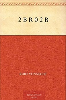 """2 B R 0 2 B"" a short story by Kurt Vonnegut - Kindle ebook AND audiobook, both FREE"
