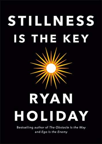 Stillness Is the Key - Ryan Holiday [Kindle] - $3.99