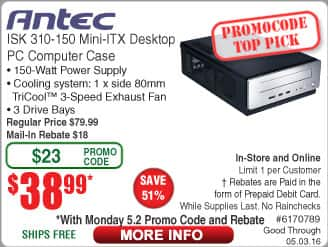 Antec ISK310-150 m-ITX Case w/PSU $39AR @Frys (starts 5/2w/emailed code) 64GB PNY U3 microSXDC $17 3TB Toshiba Canvio Connect II Portable HDD $98