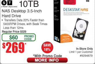 "10TB HGST Deskstar NAS 3.5"" Int Hard Drive $269 @Frys (OOS for ship)  3TB Western Digital Mainstream Desktop HDD $79AC"